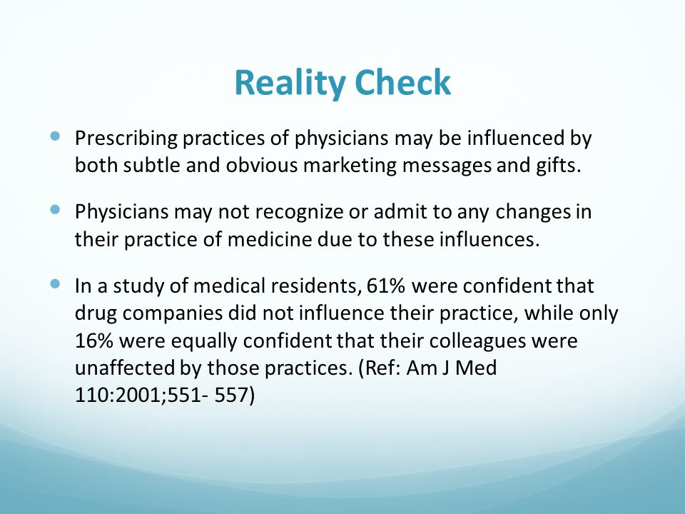 Reality Check Prescribing practices of physicians may be influenced by both subtle and obvious marketing messages and gifts.