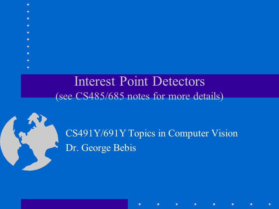 Interest Point Detectors (see CS485/685 notes for more details)
