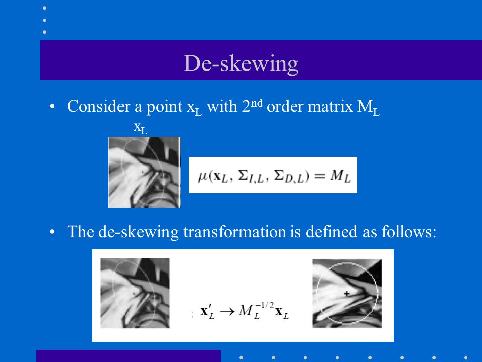 De-skewing Consider a point xL with 2nd order matrix ML