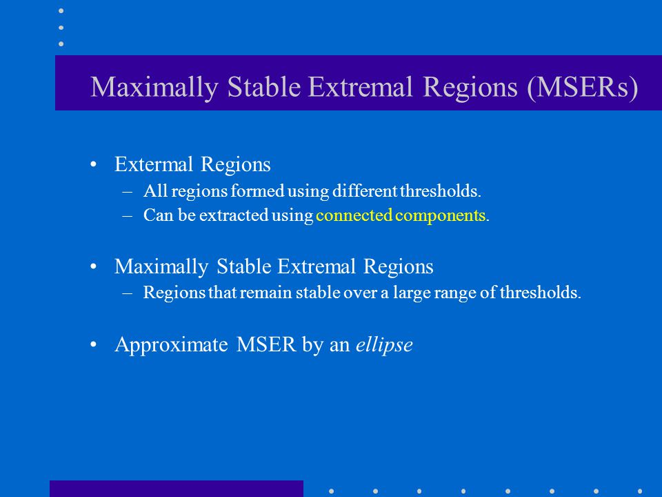 Maximally Stable Extremal Regions (MSERs)