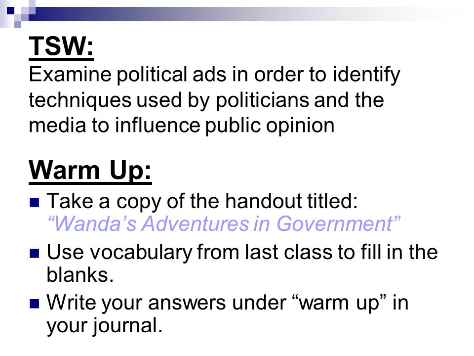 TSW: Examine political ads in order to identify techniques used by politicians and the media to influence public opinion