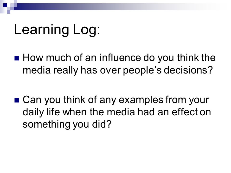 Learning Log: How much of an influence do you think the media really has over people's decisions