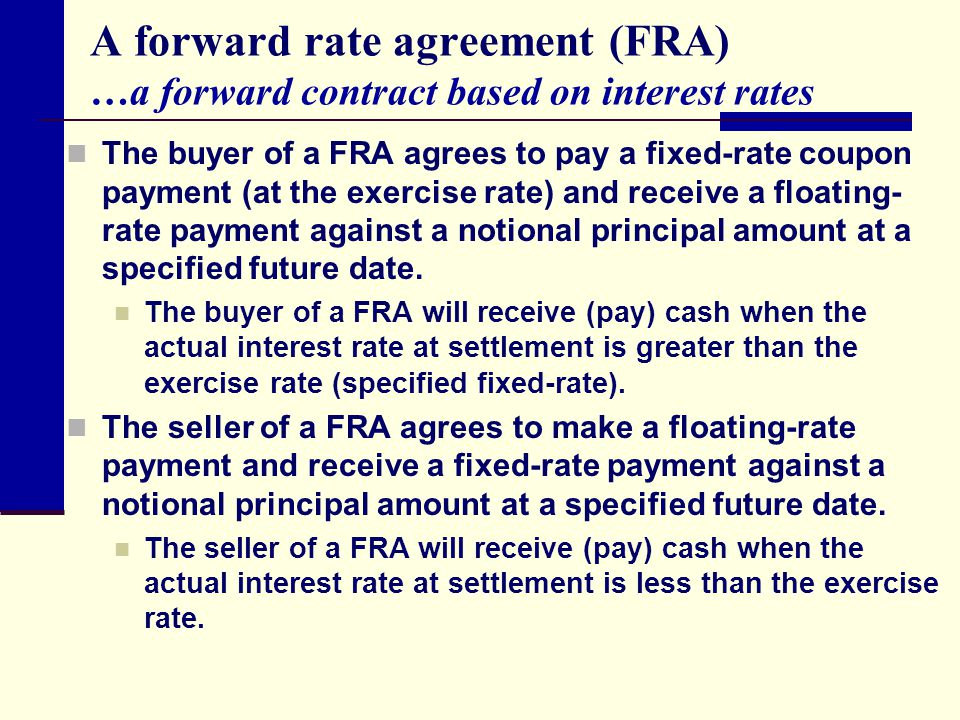 A forward rate agreement (FRA) …a forward contract based on interest rates