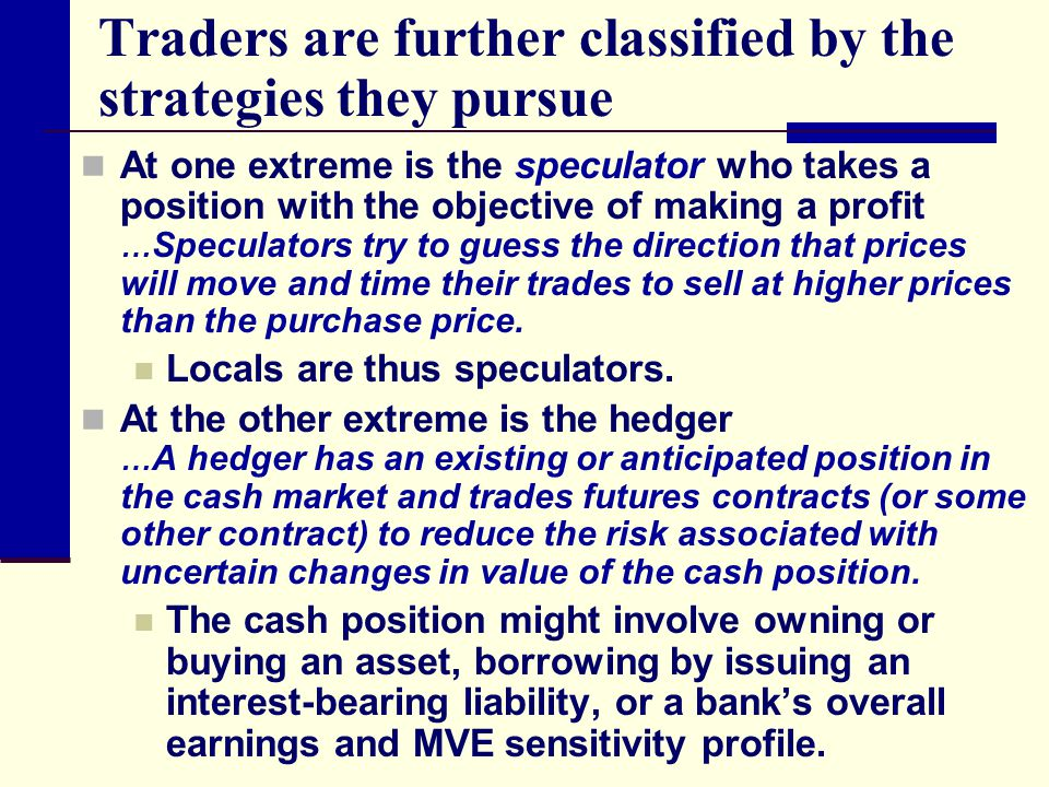 Traders are further classified by the strategies they pursue