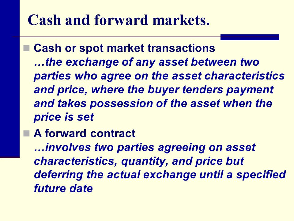 Cash and forward markets.
