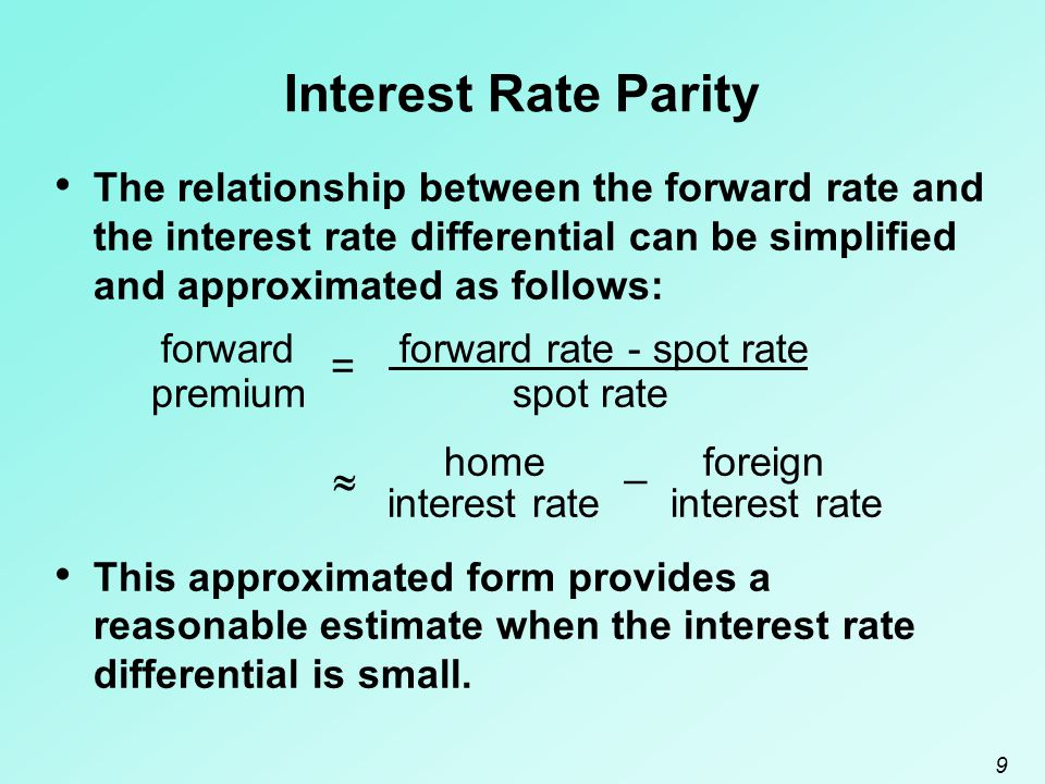 Interest Rate Parity The relationship between the forward rate and the interest rate differential can be simplified and approximated as follows: