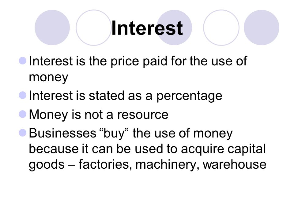 Interest Interest is the price paid for the use of money