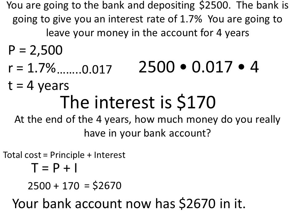 The interest is $170 2500 • 0.017 • 4 P = 2,500 r = 1.7% t = 4 years