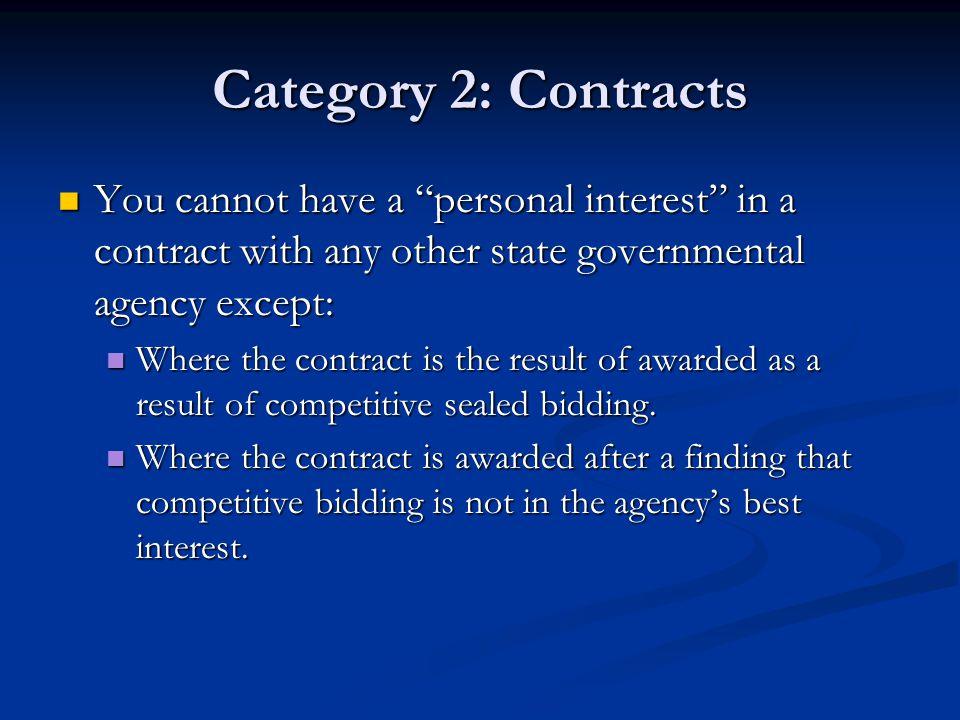 Category 2: Contracts You cannot have a personal interest in a contract with any other state governmental agency except: