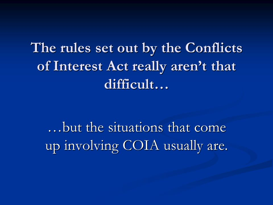 …but the situations that come up involving COIA usually are.