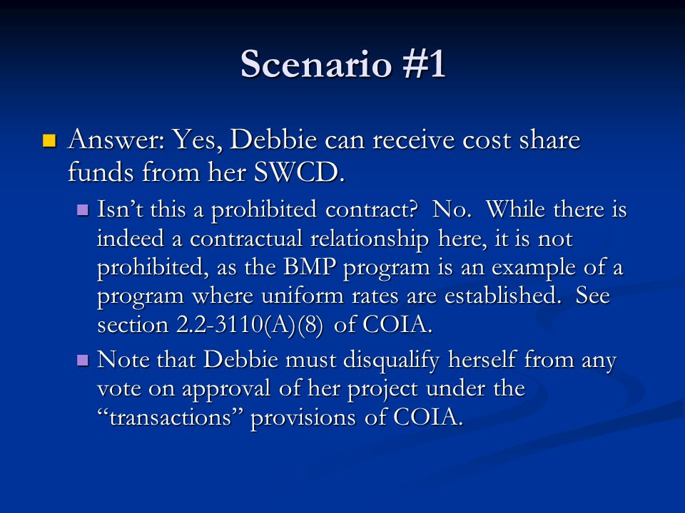 Scenario #1 Answer: Yes, Debbie can receive cost share funds from her SWCD.