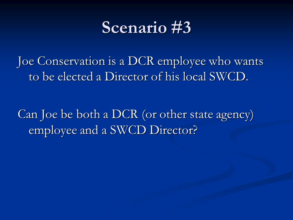 Scenario #3 Joe Conservation is a DCR employee who wants to be elected a Director of his local SWCD.