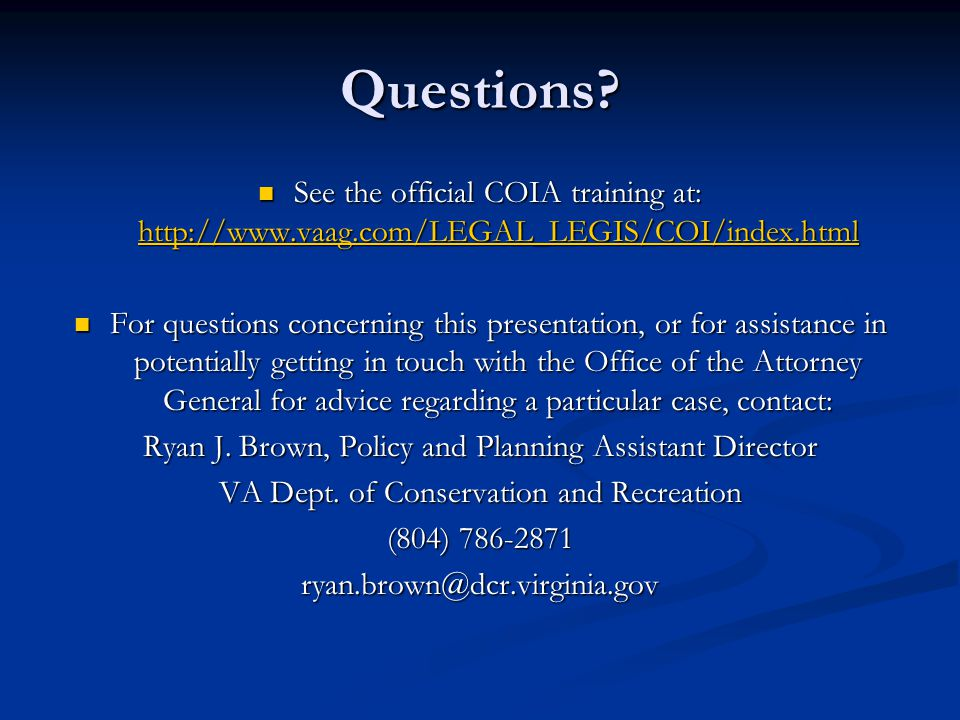 Questions See the official COIA training at: http://www.vaag.com/LEGAL_LEGIS/COI/index.html.