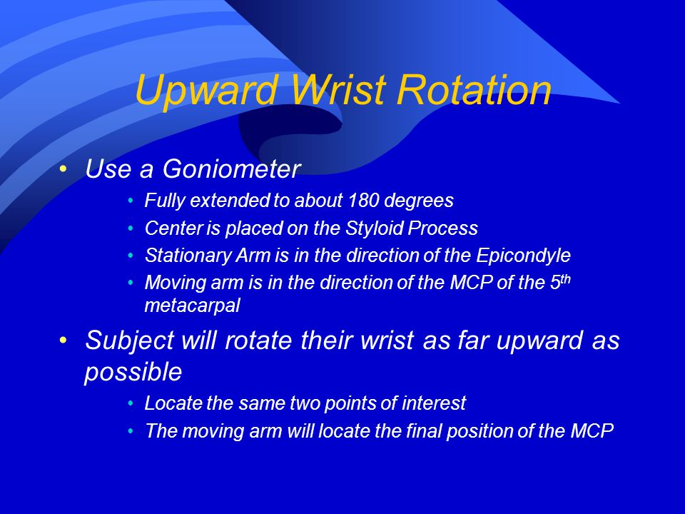 Upward Wrist Rotation Use a Goniometer