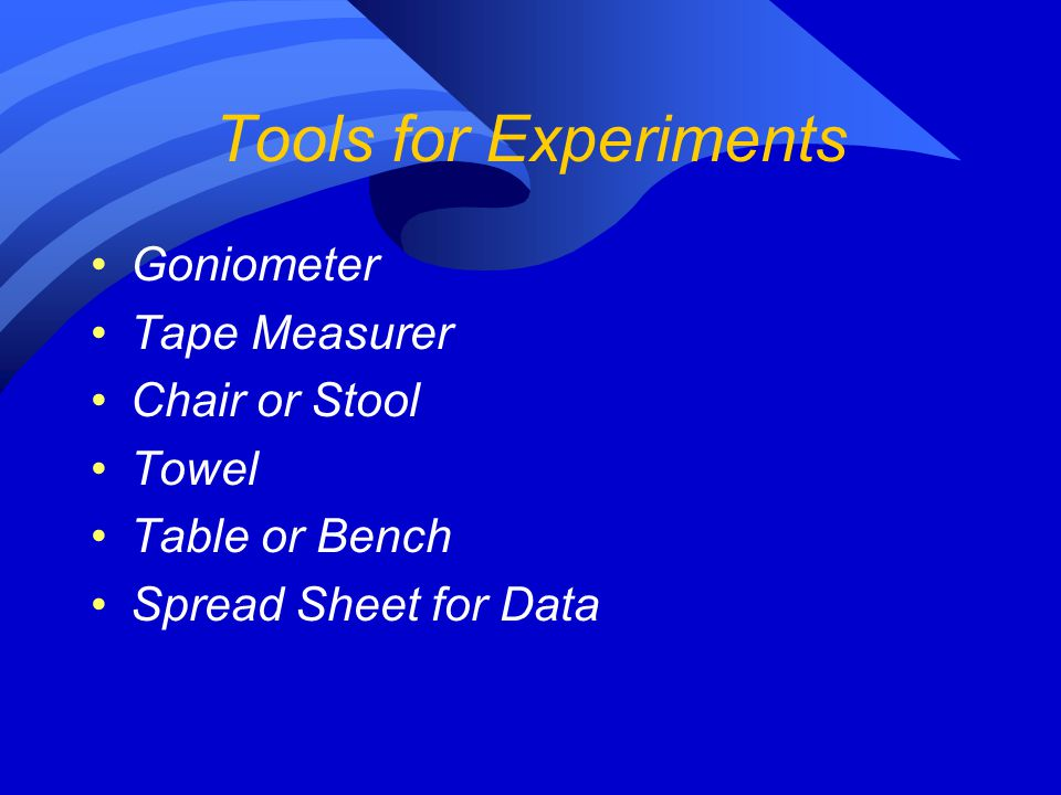 Tools for Experiments Goniometer Tape Measurer Chair or Stool Towel