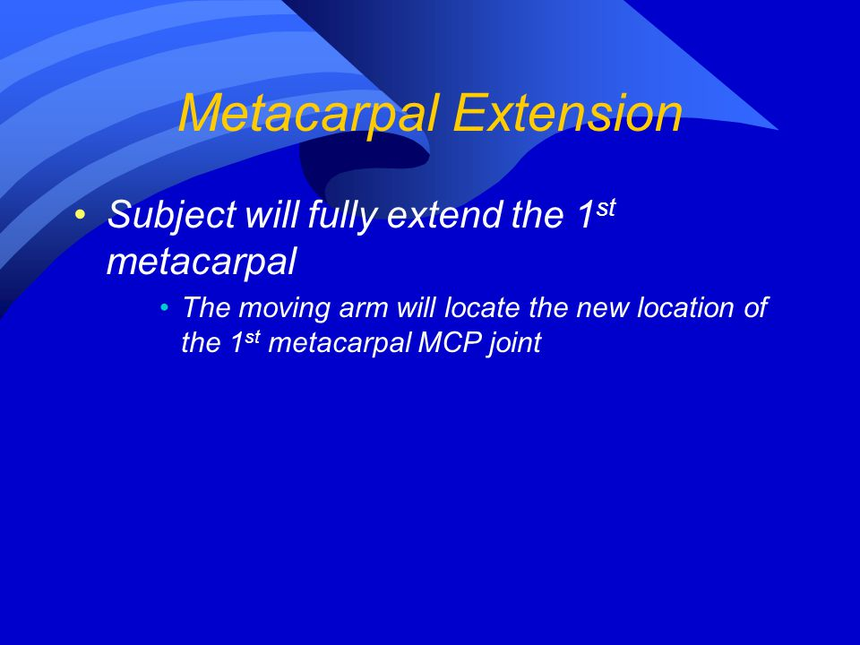Metacarpal Extension Subject will fully extend the 1st metacarpal