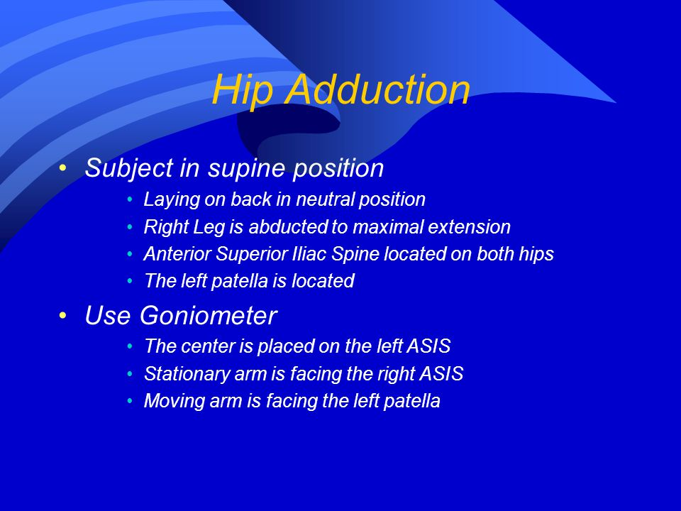 Hip Adduction Subject in supine position Use Goniometer