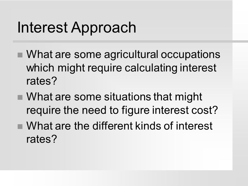 Interest Approach What are some agricultural occupations which might require calculating interest rates