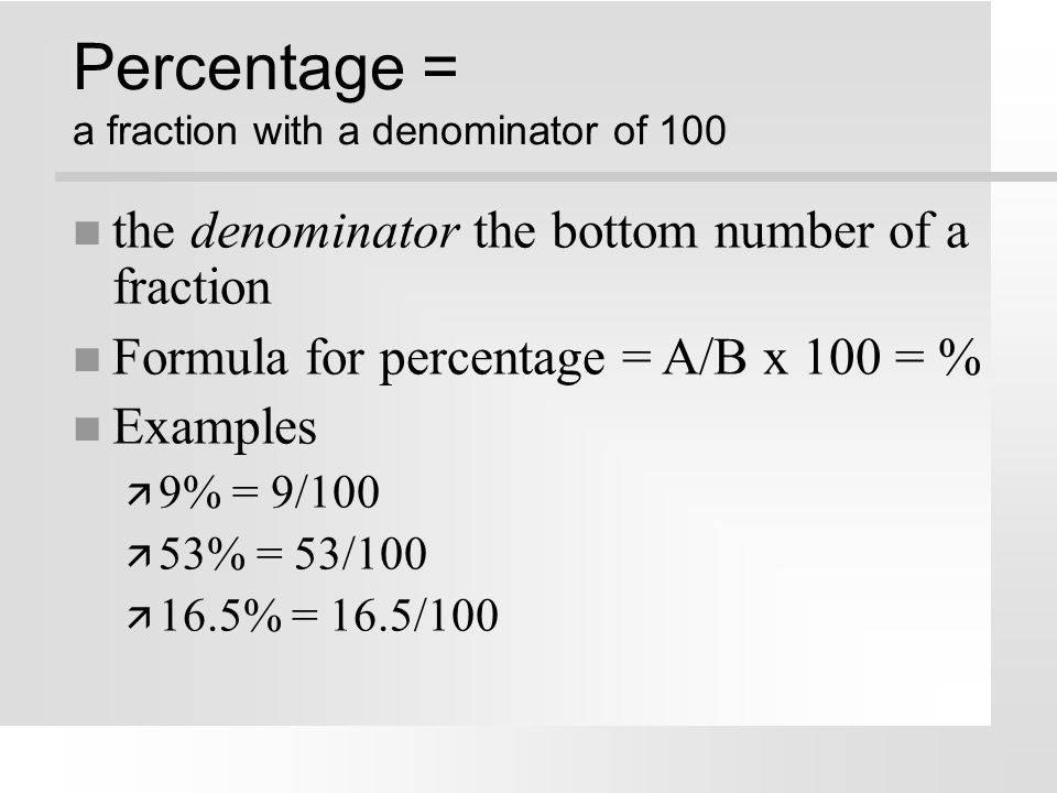 Percentage = a fraction with a denominator of 100