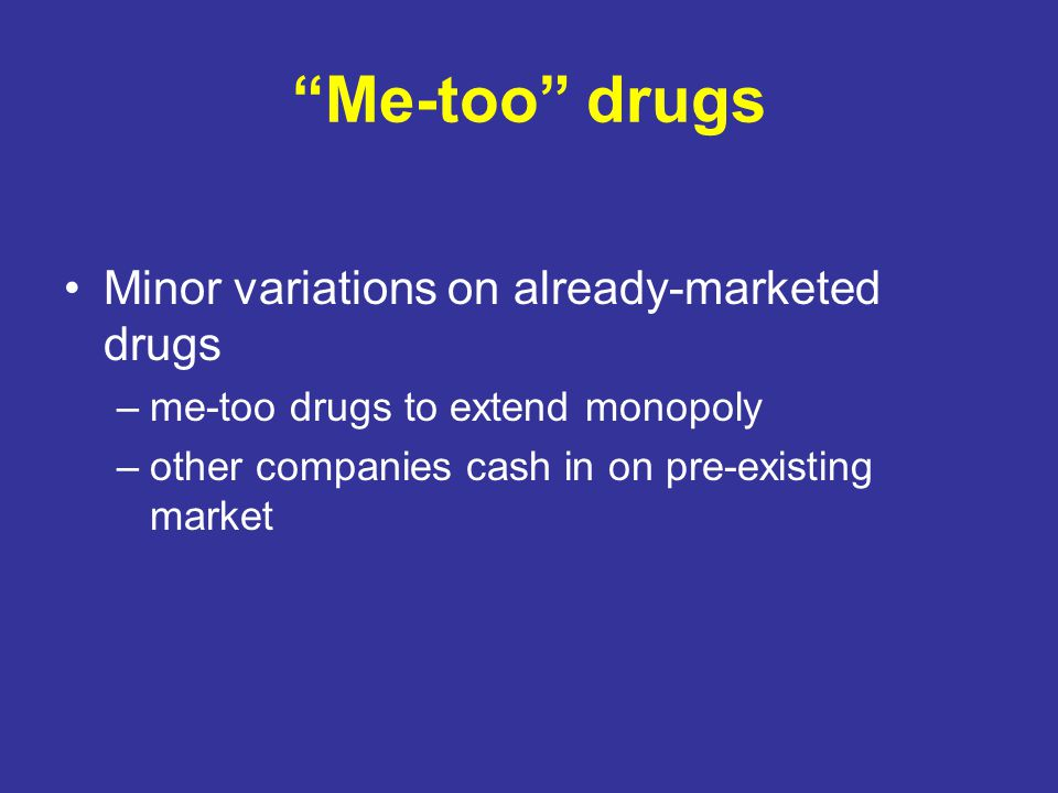 Me-too drugs Minor variations on already-marketed drugs