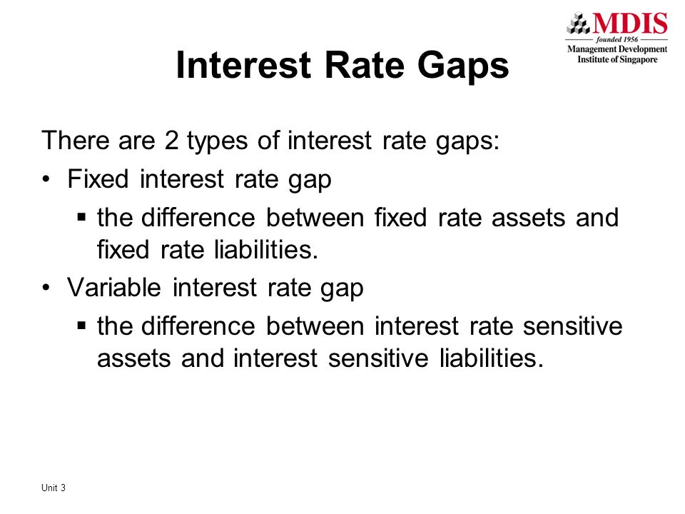 Interest Rate Gaps There are 2 types of interest rate gaps: