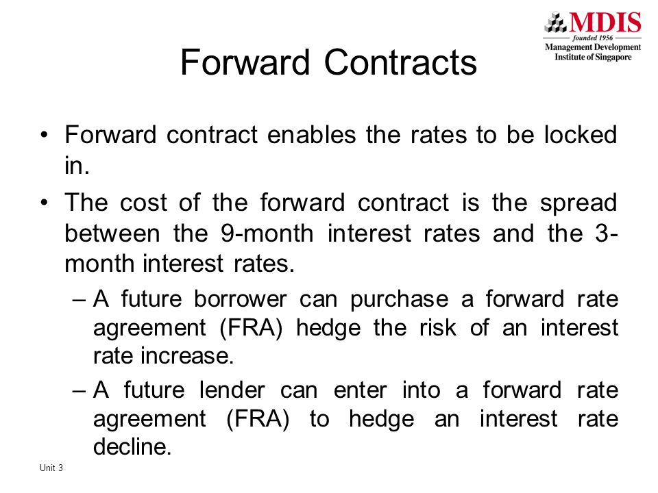 Forward Contracts Forward contract enables the rates to be locked in.