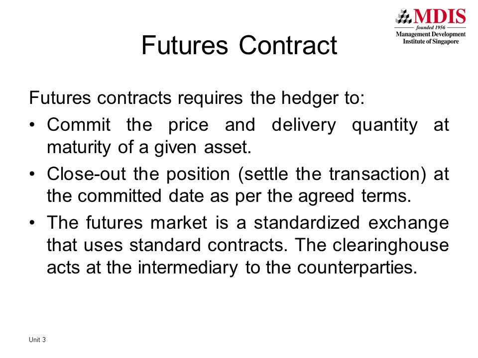 Futures Contract Futures contracts requires the hedger to: