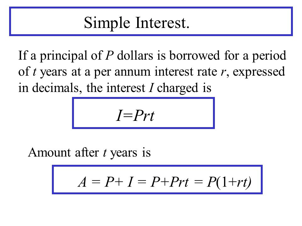 Simple Interest. I=Prt A = P+ I = P+Prt = P(1+rt)