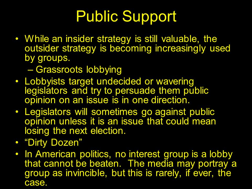 Public Support While an insider strategy is still valuable, the outsider strategy is becoming increasingly used by groups.