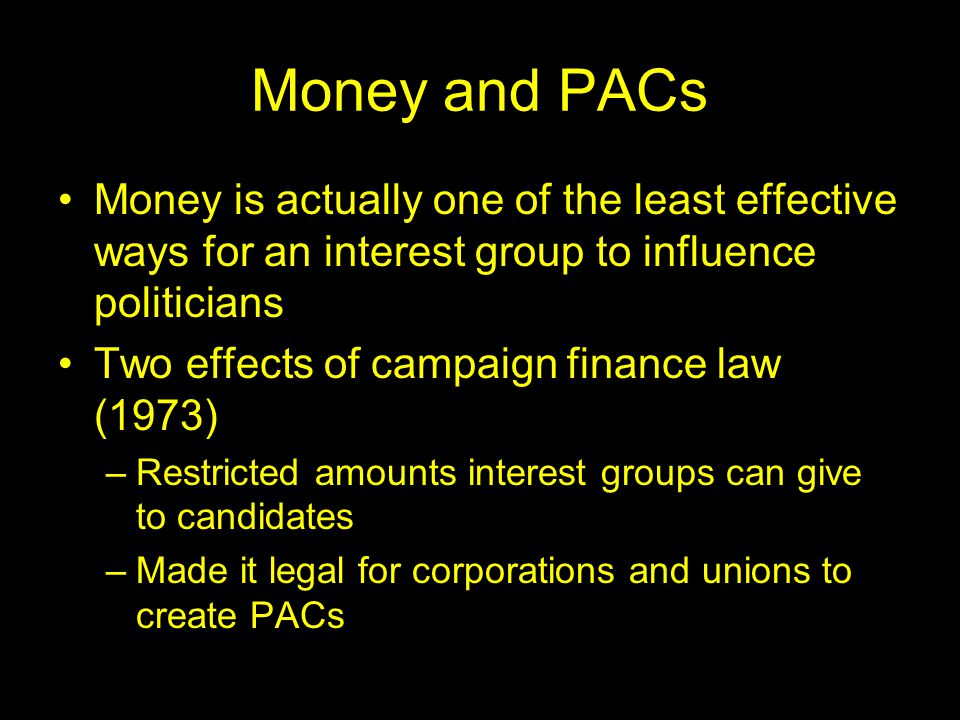 Money and PACs Money is actually one of the least effective ways for an interest group to influence politicians.