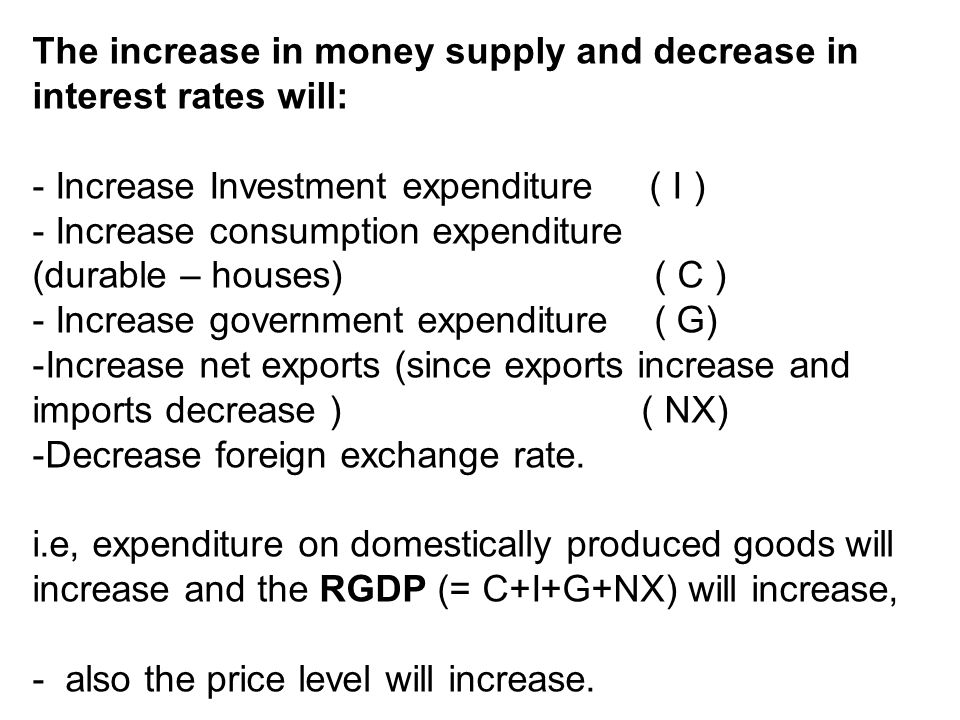 The increase in money supply and decrease in interest rates will:
