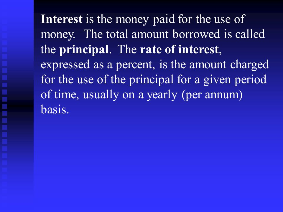 Interest is the money paid for the use of money