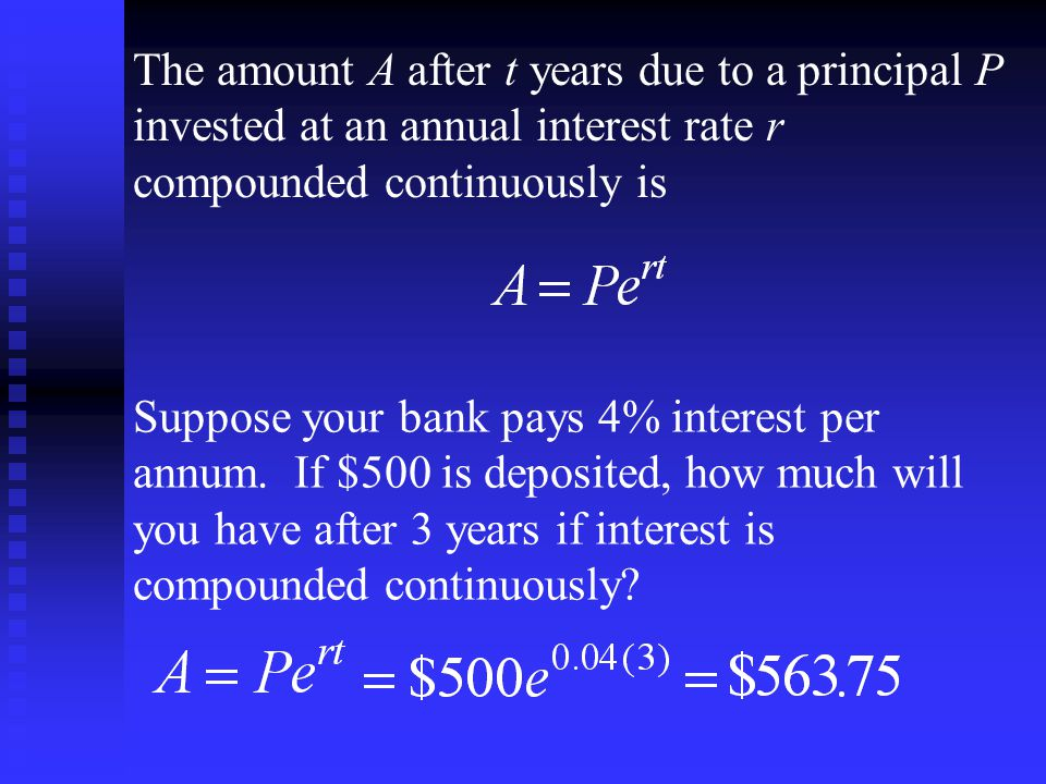 The amount A after t years due to a principal P invested at an annual interest rate r compounded continuously is