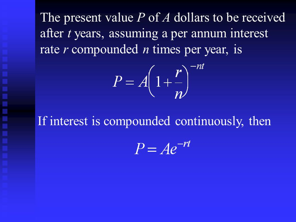 The present value P of A dollars to be received after t years, assuming a per annum interest rate r compounded n times per year, is