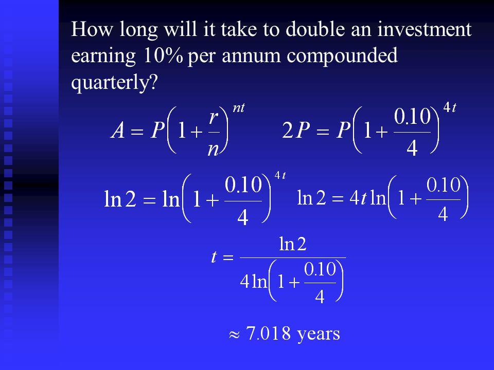 How long will it take to double an investment earning 10% per annum compounded quarterly