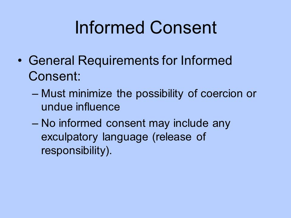 Informed Consent General Requirements for Informed Consent:
