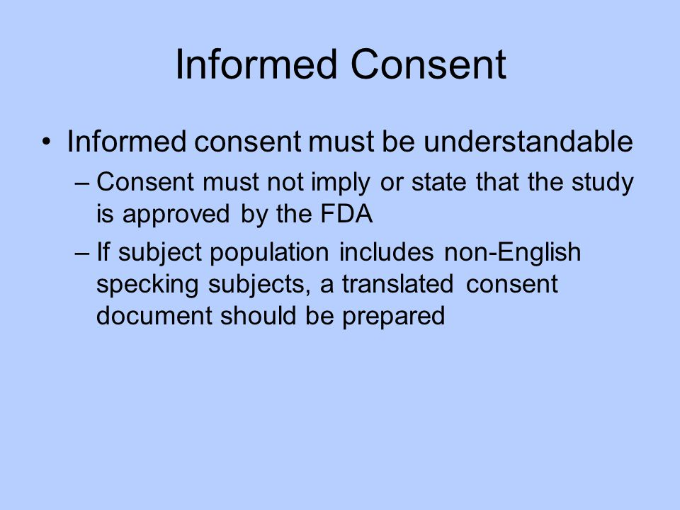Informed Consent Informed consent must be understandable