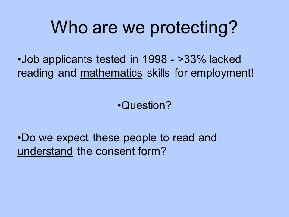 Who are we protecting Job applicants tested in 1998 - >33% lacked reading and mathematics skills for employment!