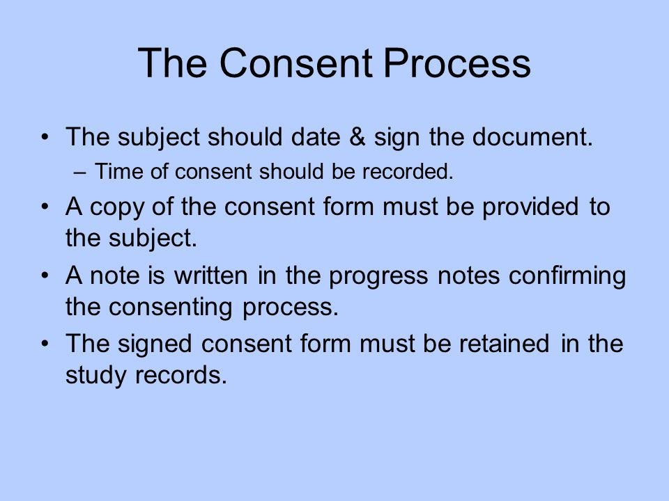 The Consent Process The subject should date & sign the document.
