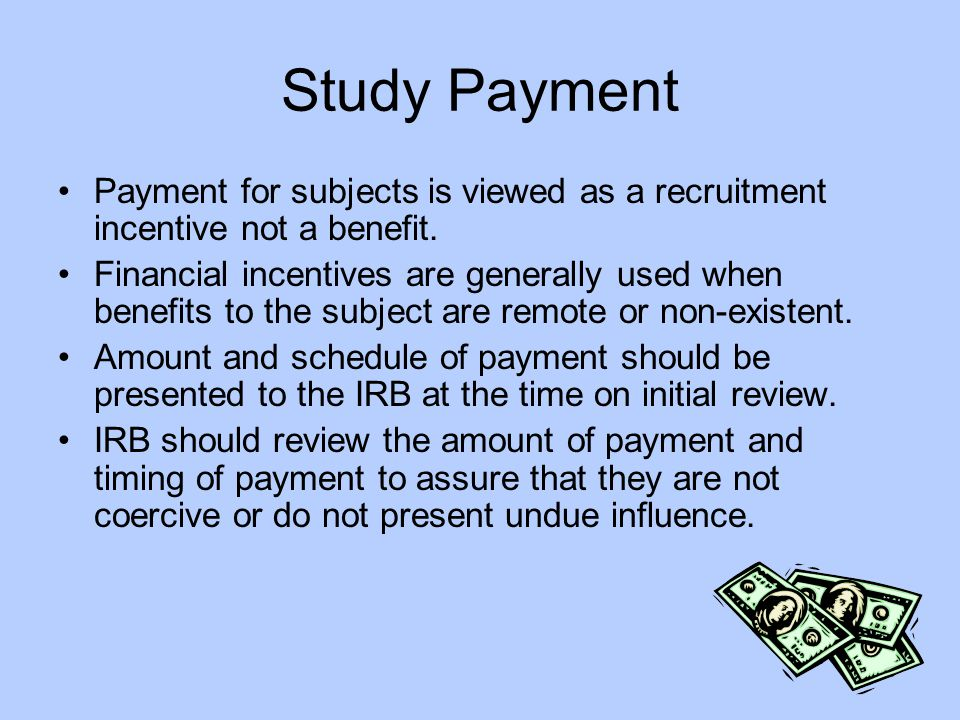 Study Payment Payment for subjects is viewed as a recruitment incentive not a benefit.
