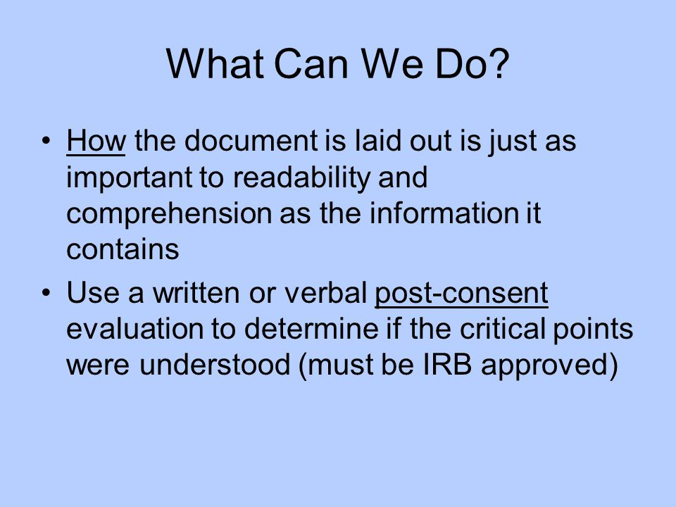 What Can We Do How the document is laid out is just as important to readability and comprehension as the information it contains.