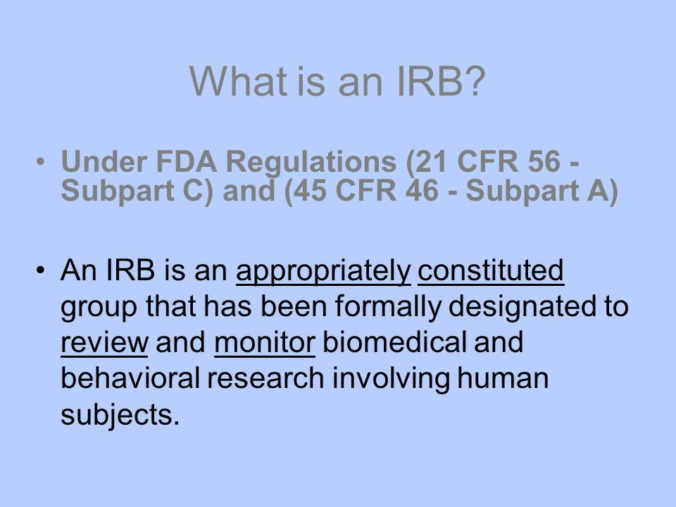 What is an IRB Under FDA Regulations (21 CFR 56 - Subpart C) and (45 CFR 46 - Subpart A)