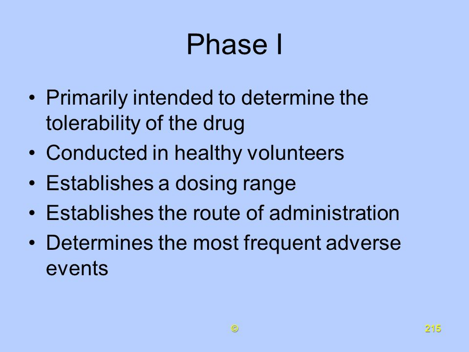 Phase I Primarily intended to determine the tolerability of the drug