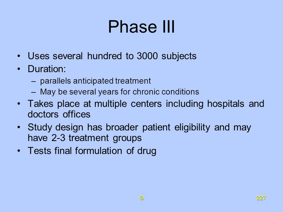 Phase III Uses several hundred to 3000 subjects Duration: