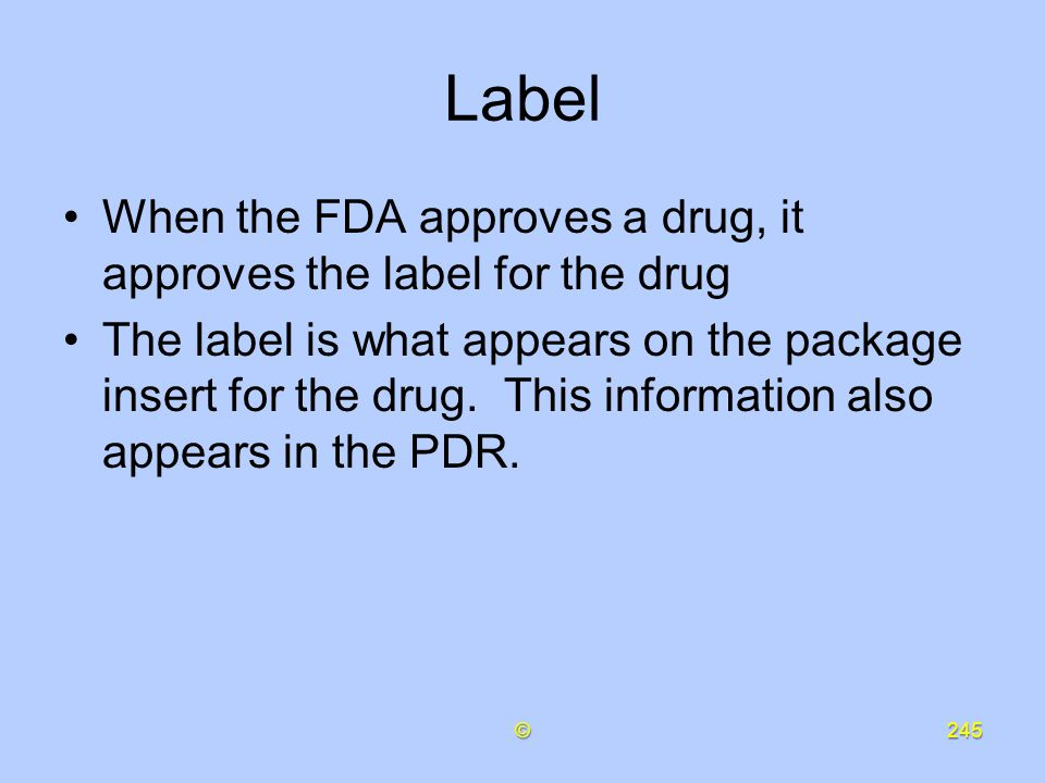Label When the FDA approves a drug, it approves the label for the drug
