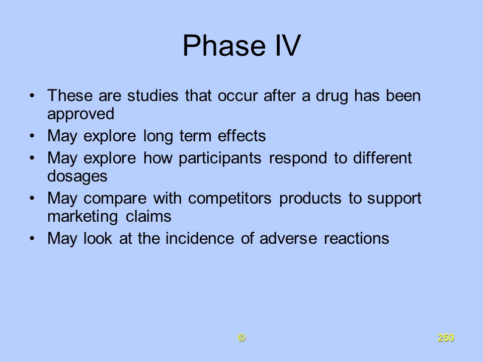 Phase IV These are studies that occur after a drug has been approved