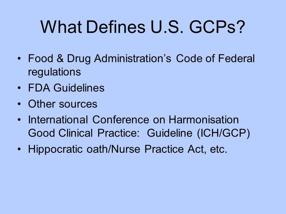 What Defines U.S. GCPs Food & Drug Administration's Code of Federal regulations. FDA Guidelines. Other sources.