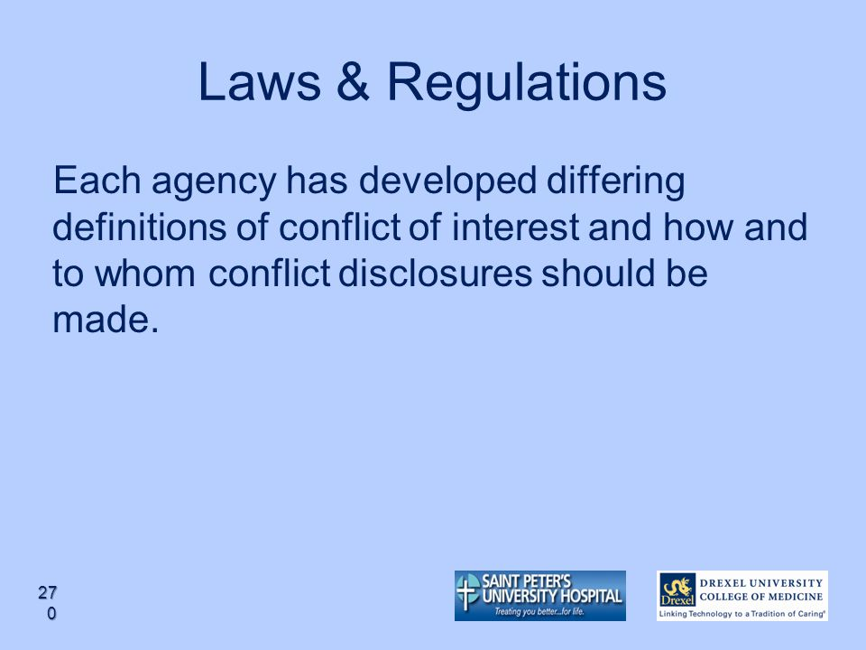Laws & Regulations Each agency has developed differing definitions of conflict of interest and how and to whom conflict disclosures should be made.