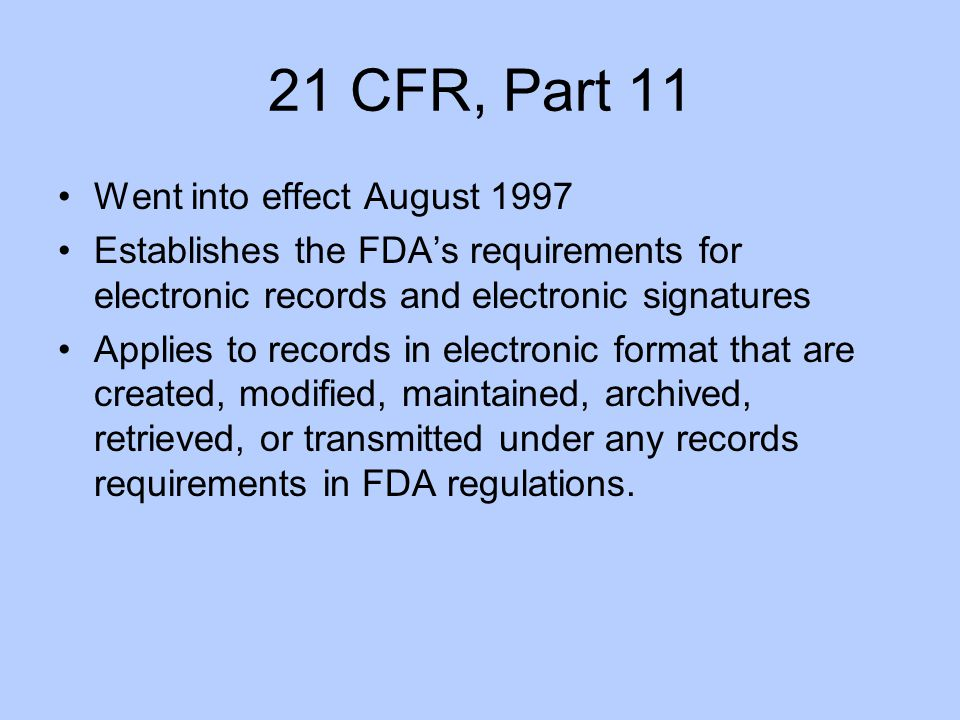 21 CFR, Part 11 Went into effect August 1997