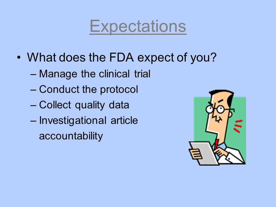 Expectations What does the FDA expect of you